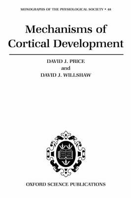 Mechanisms of Cortical Development - Monographs of the Physiological Society 48 (Hardback)