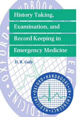 History Taking, Examination, and Record Keeping in Emergency Medicine - Oxford Handbooks in Emergency Medicine (Paperback)