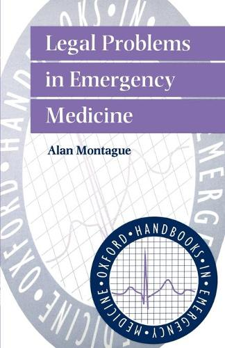 Legal Problems in Emergency Medicine - Oxford Handbooks in Emergency Medicine 15 (Paperback)