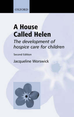 A House Called Helen: The Development of Hospice Care for Children (Paperback)