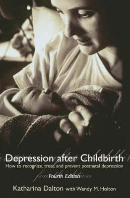 Depression after Childbirth: How to Recognize, Treat, and Prevent Postnatal Depression (Paperback)