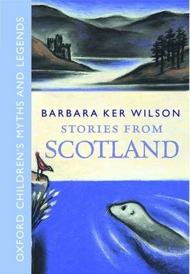 Stories from Scotland: Oxford Children's Myths and Legends (Hardback)