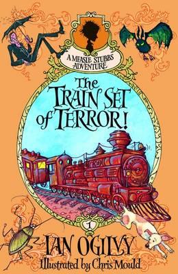 The Train Set of Terror! - A Measle Stubbs Adventure (Paperback)