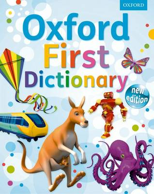 Oxford First Dictionary: The perfect first dictionary - easy to use, understand and enjoy