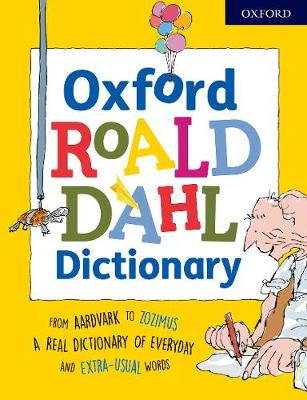 Oxford Roald Dahl Dictionary: From aardvark to zozimus, a real dictionary of everyday and extra-usual words (Paperback)