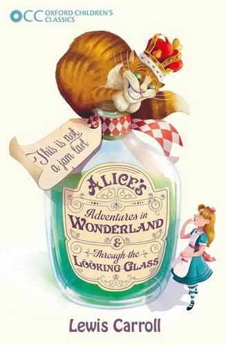 Oxford Children's Classics: Alice's Adventures in Wonderland & Through the Looking-Glass - Oxford Children's Classics (Paperback)