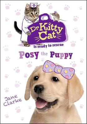 Dr KittyCat is ready to rescue: Posy the Puppy - Dr KittyCat is ready to rescue (Paperback)
