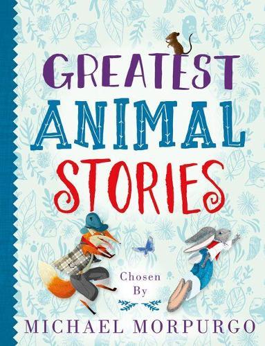 Greatest animal stories chosen by michael morpurgo by michael greatest animal stories chosen by michael morpurgo paperback solutioingenieria Images