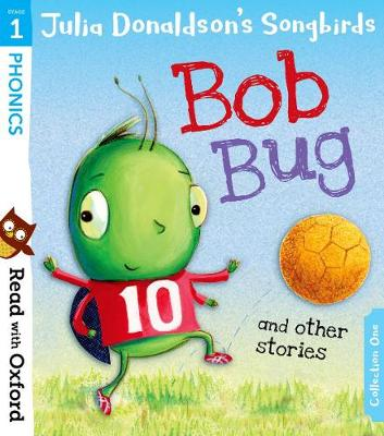 Read with Oxford: Stage 1: Julia Donaldson's Songbirds: Bob Bug and Other Stories - Read with Oxford (Paperback)
