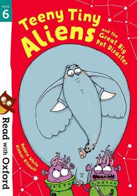 Read with Oxford: Stage 6: Teeny Tiny Aliens and the Great Big Pet Disaster - Read with Oxford (Paperback)