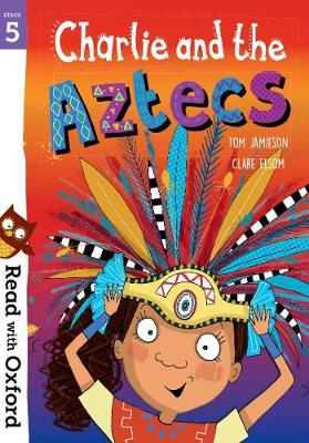Read with Oxford: Stage 5: Charlie and the Aztecs - Read with Oxford (Paperback)