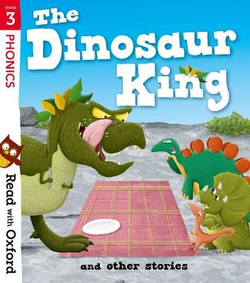 Read with Oxford: Stage 3: The Dinosaur King and Other Stories - Read with Oxford (Paperback)
