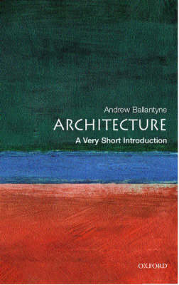 Architecture: A Very Short Introduction - Very Short Introductions (Paperback)