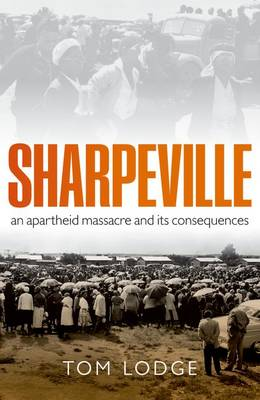 Sharpeville: An Apartheid Massacre and its Consequences (Hardback)