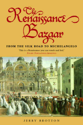 The Renaissance Bazaar: from the Silk Road to Michelangelo (Paperback)