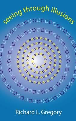 Seeing Through Illusions: Making Sense of the Senses (Hardback)