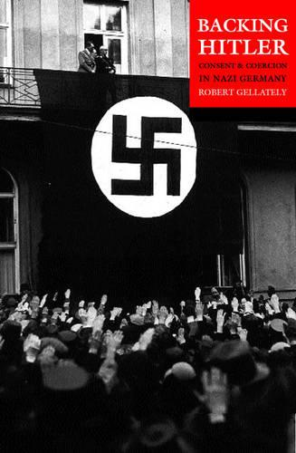 Backing Hitler: Consent and Coercion in Nazi Germany (Paperback)