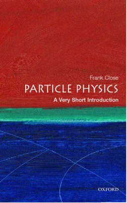 Particle Physics: A Very Short Introduction - Very Short Introductions (Paperback)