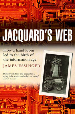 Jacquard's Web: How a hand-loom led to the birth of the information age (Paperback)