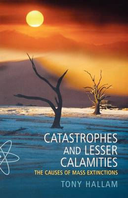 Catastrophes and Lesser Calamities: The causes of mass extinctions (Paperback)