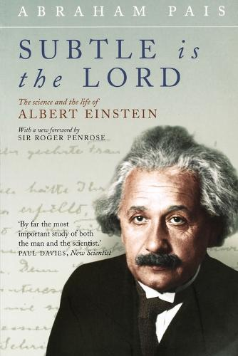 Subtle is the Lord: The Science and the Life of Albert Einstein (Paperback)