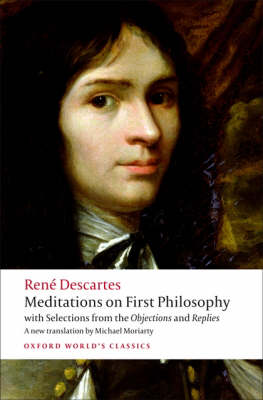 Meditations on First Philosophy: with Selections from the Objections and Replies - Oxford World's Classics (Paperback)