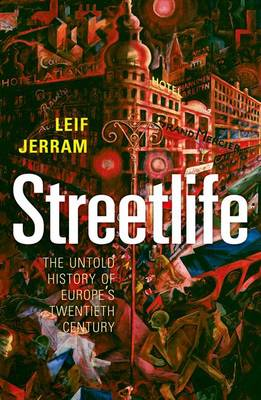 Streetlife: The Untold History of Europe's Twentieth Century (Hardback)