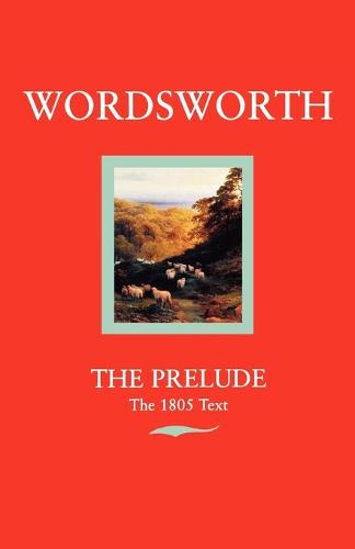 The Prelude: or Growth of a Poet's Mind (Text of 1805) - Oxford Standard Authors (Paperback)