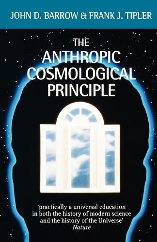 The Anthropic Cosmological Principle (Paperback)