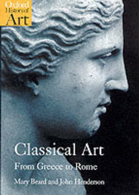 Classical Art: From Greece to Rome - Oxford History of Art (Paperback)