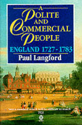 A Polite and Commercial People: England 1727-1783 - New Oxford History of England (Paperback)