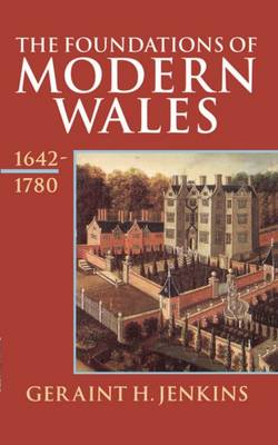 The Foundations of Modern Wales: Wales 1642-1780 - History of Wales 4 (Paperback)