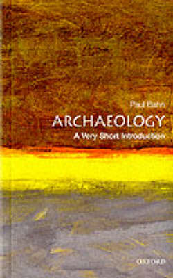 Archaeology: A Very Short Introduction - Very Short Introductions (Paperback)