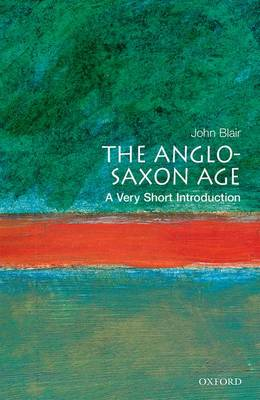The Anglo-Saxon Age: A Very Short Introduction - Very Short Introductions (Paperback)