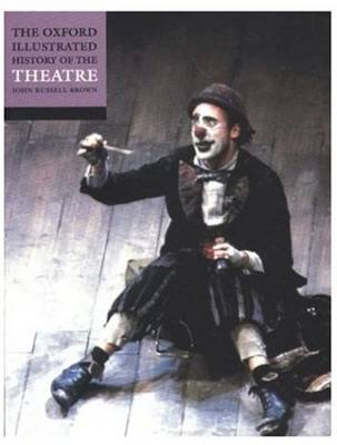 The Oxford Illustrated History of Theatre - Oxford Illustrated History (Paperback)
