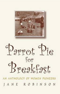 Parrot Pie for Breakfast: An Anthology of Women Pioneers (Paperback)