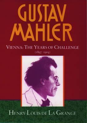 Gustav Mahler: Gustav Mahler: Volume 2. Vienna: The Years of Challenge (1897-1904) Vienna: The Years of Challenge (1897-1904) Volume 2 - de La Grange: Mahler 4 volumes (Hardback)