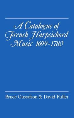 A Catalogue of French Harpsichord Music 1699-1780 (Hardback)