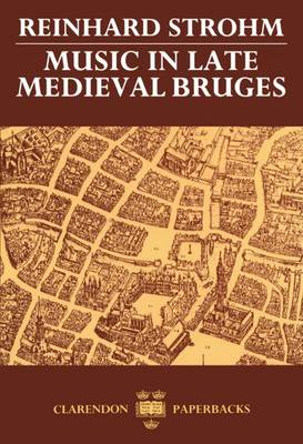 Music in Late Medieval Bruges - Oxford Monographs on Music (Paperback)