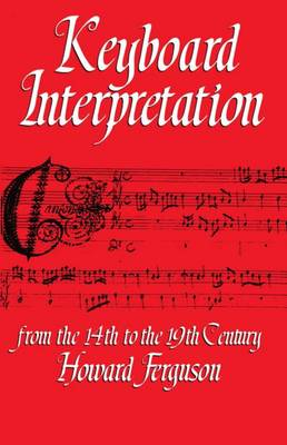 Keyboard Interpretation from the Fourteenth to the Nineteenth Century: An Introduction (Paperback)