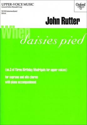 When daisies pied: No. 3 of Three Birthday Madrigals for upper voices (Sheet music)