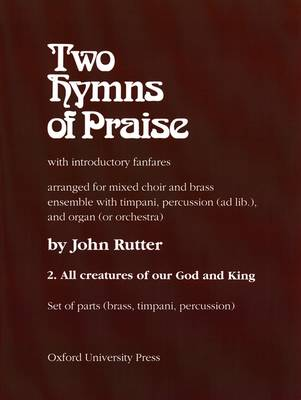 All Creatures of Our God and King: Set of Brass Parts (1 of Each Part - Organist Uses VS) No. 2: Two Hymns of Praise (Sheet music)
