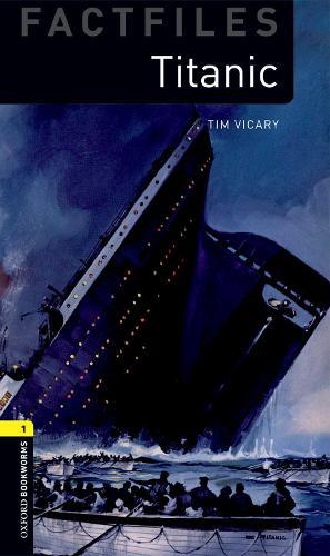 Oxford Bookworms Library Factfiles: Level 1:: Titanic - Oxford Bookworms Library Factfiles (Paperback)