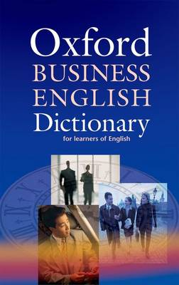 Oxford Business English Dictionary for learners of English (Paperback)
