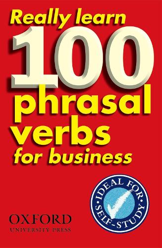 Really Learn 100 Phrasal Verbs for business: Learn 100 of the most frequent and useful phrasal verbs in the world of business (Paperback)