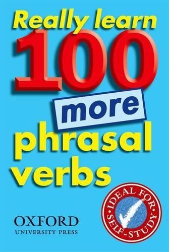 Really Learn 100 More Phrasal Verbs: Learn 100 frequent and useful phrasal verbs in English in six easy steps (Paperback)