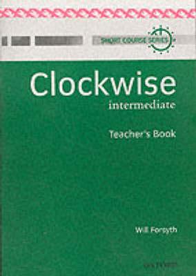 Clockwise: Intermediate: Teacher's Book - Clockwise (Paperback)
