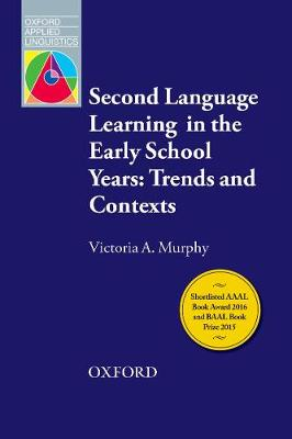 Second Language Learning in the Early School Years: Trends and Contexts: An overview of current themes and research on second language learning in the early school years - Oxford Applied Linguistics (Paperback)