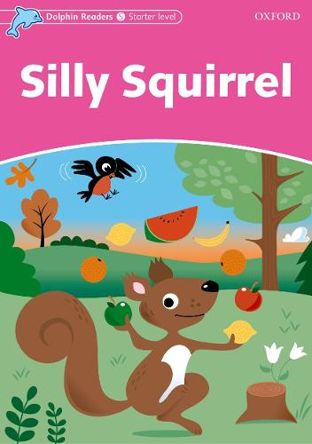 Dolphin Readers Starter Level: Silly Squirrel - Dolphin Readers Starter Level (Paperback)