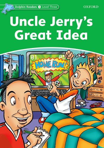 Dolphin Readers Level 3: Uncle Jerry's Great Idea - Dolphin Readers Level 3 (Paperback)